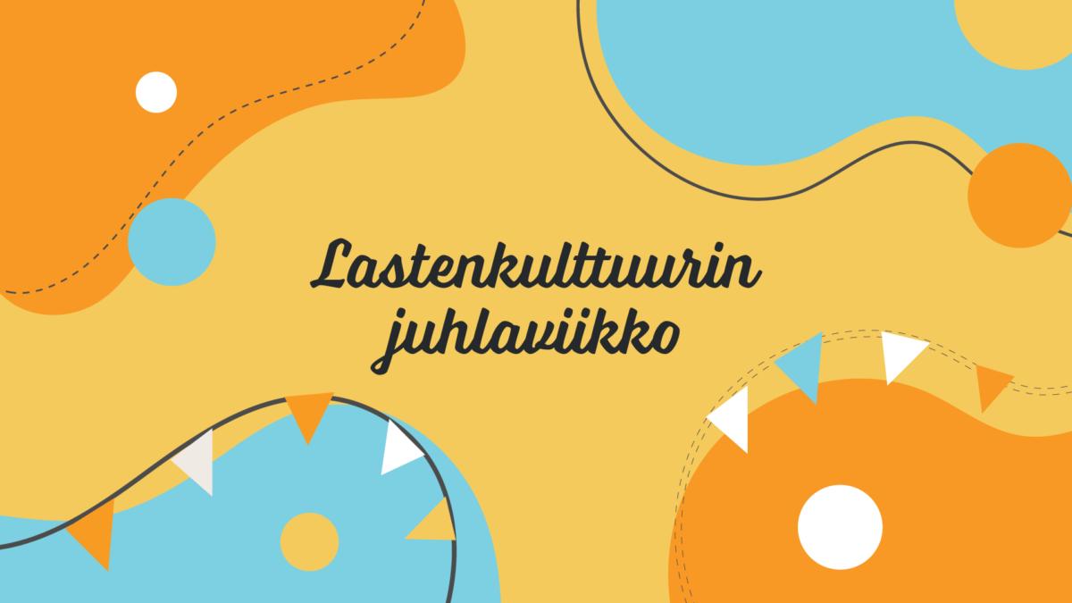 Valtakunnallinen Lastenkulttuuripäivä ja –viikko 15.-23.5.2021